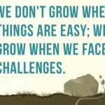 we grow when facing challenges