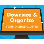 Downsize and Organizer Your Digital Clutter
